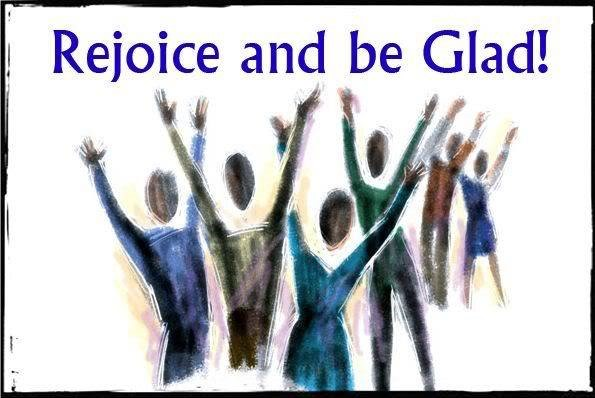 Be glad … be happy … rejoice